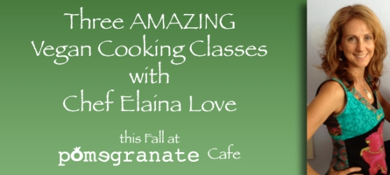 Chef Elaina Love returns to Pomegranate with 3 AMAZING vegan cooking classes
